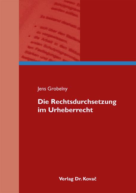Cover: Die Rechtsdurchsetzung im Urheberrecht
