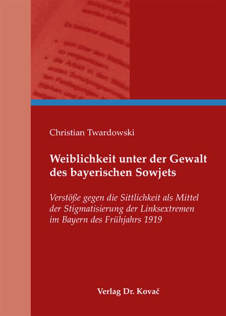 Cover: Weiblichkeit unter der Gewalt des bayerischen Sowjets