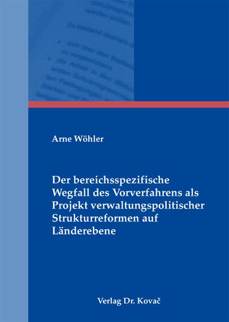 Cover: Der bereichsspezifische Wegfall des Vorverfahrens als Projekt verwaltungspolitischer Strukturreformen auf Länderebene