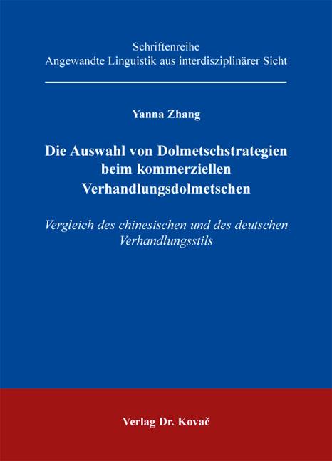 Cover: Die Auswahl von Dolmetschstrategien beim kommerziellen Verhandlungsdolmetschen