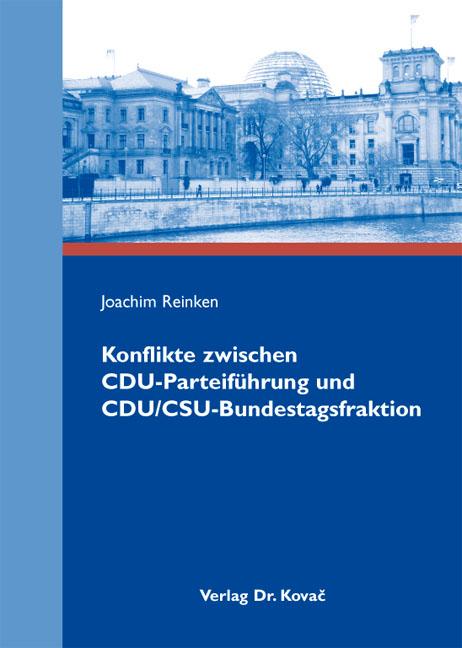 Cover: Konflikte zwischen CDU-Parteiführung und CDU/CSU- Bundestagsfraktion