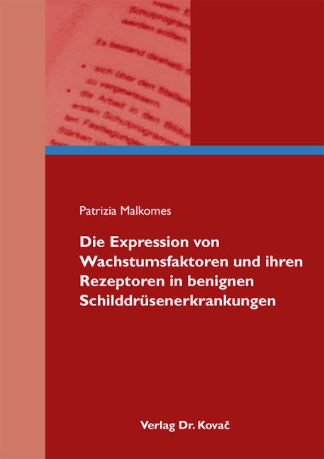 Cover: Die Expression von Wachstumsfaktoren und ihren Rezeptoren in benignen Schilddrüsenerkrankungen