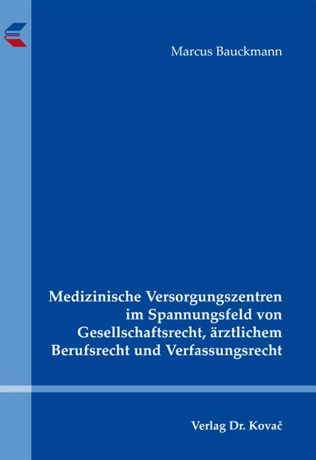 Cover: Medizinische Versorgungszentren im Spannungsfeld von Gesellschaftsrecht, ärztlichem Berufsrecht und Verfassungsrecht