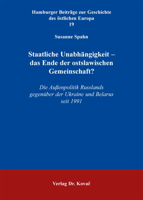Cover: Staatliche Unabhängigkeit – das Ende der ostslawischen Gemeinschaft?