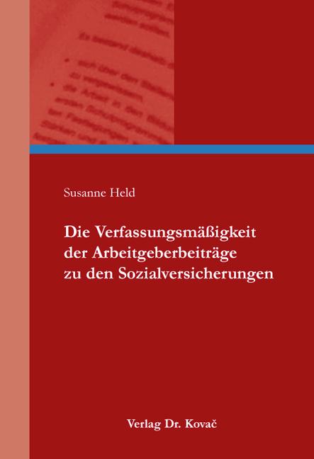 Cover: Die Verfassungsmäßigkeit der Arbeitgeberbeiträge zu den Sozialversicherungen