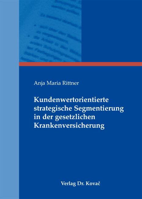 Cover: Kundenwertorientierte strategische Segmentierung in der gesetzlichen Krankenversicherung