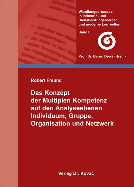 Cover: Das Konzept der Multiplen Kompetenz auf den Analyseebenen Individuum, Gruppe, Organisation und Netzwerk