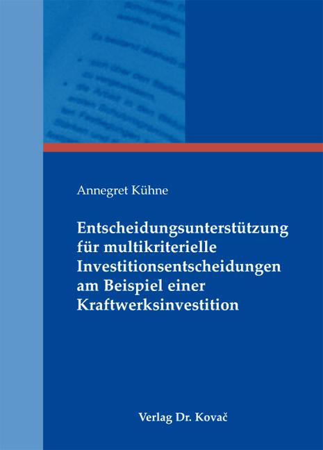 Cover: Entscheidungsunterstützung für multikriterielle Investitionsentscheidungen am Beispiel einer Kraftwerksinvestition