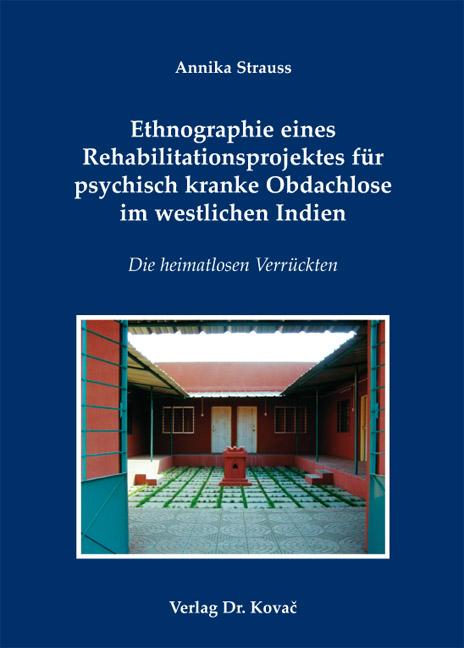 Cover: Ethnographie eines Rehabilitationsprojektes für psychisch kranke Obdachlose im westlichen Indien