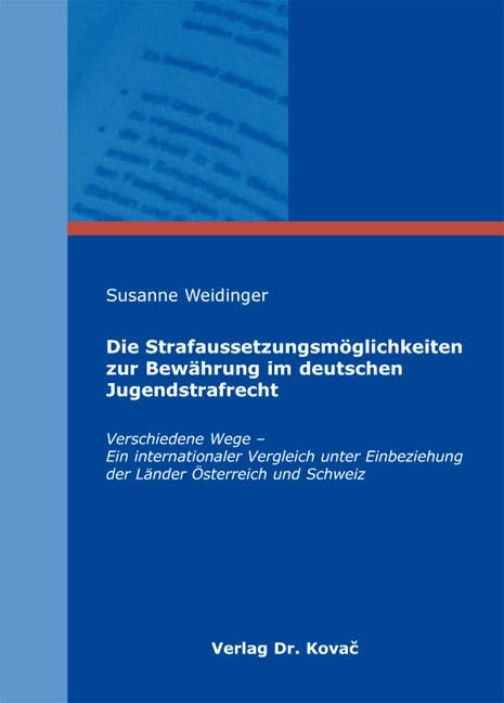 Cover: Die Strafaussetzungsmöglichkeiten zur Bewährung im deutschen Jugendstrafrecht