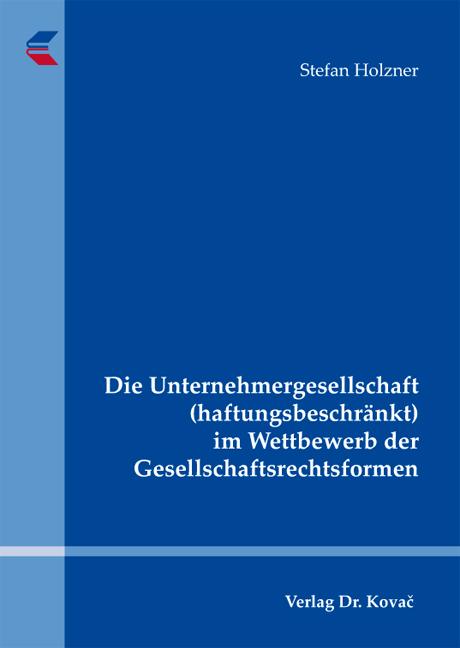Cover: Die Unternehmergesellschaft (haftungsbeschränkt) im Wettbewerb der Gesellschaftsrechtsformen