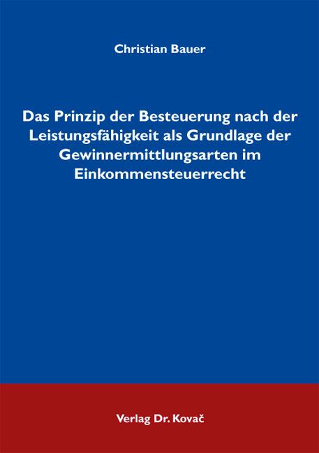 Cover: Das Prinzip der Besteuerung nach der Leistungsfähigkeit als Grundlage der Gewinnermittlungsarten im Einkommensteuerrecht