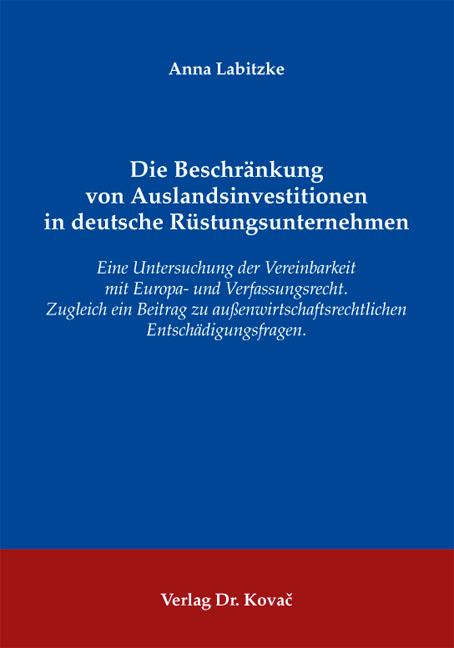 Cover: Die Beschränkung von Auslandsinvestitionen in deutsche Rüstungsunternehmen