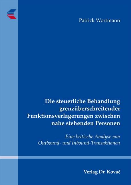 Cover: Die steuerliche Behandlung grenzüberschreitender Funktionsverlagerungen zwischen nahe stehenden Personen