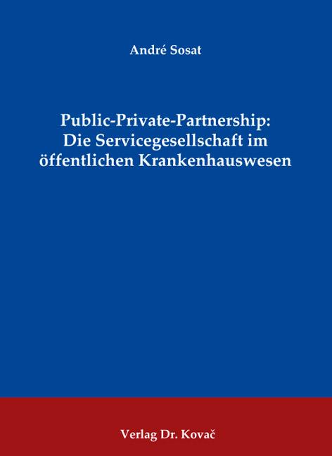 Cover: Public-Private-Partnership: Die Servicegesellschaft im öffentlichen Krankenhauswesen