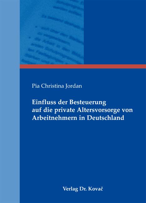 Cover: Einfluss der Besteuerung auf die private Altersvorsorge von Arbeitnehmern in Deutschland