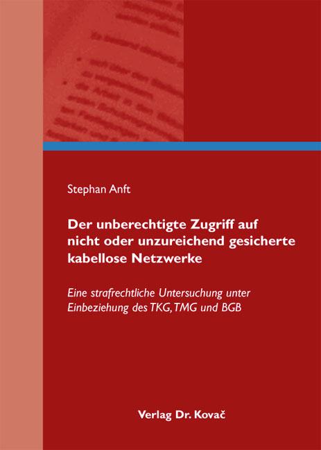 Cover: Der unberechtigte Zugriff auf nicht oder unzureichend gesicherte kabellose Netzwerke