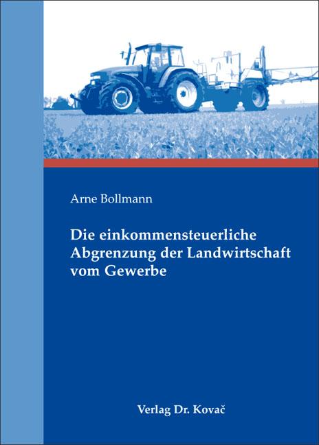 Cover: Die einkommensteuerliche Abgrenzung der Landwirtschaft vom Gewerbe