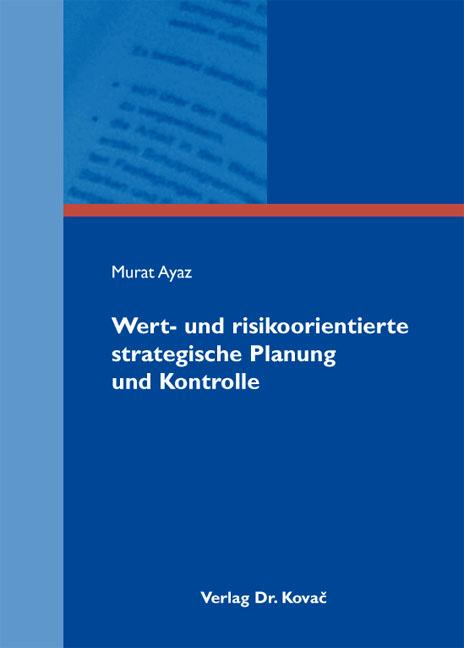 Cover: Wert- und risikoorientierte strategische Planung und Kontrolle