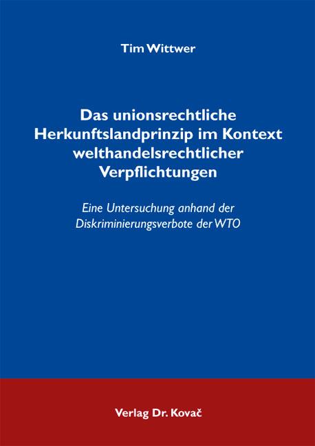 Cover: Das unionsrechtliche Herkunftslandprinzip im Kontext welthandelsrechtlicher Verpflichtungen