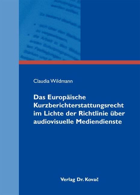 Cover: Das Europäische Kurzberichterstattungsrecht im Lichte der Richtlinie über audiovisuelle Mediendienste