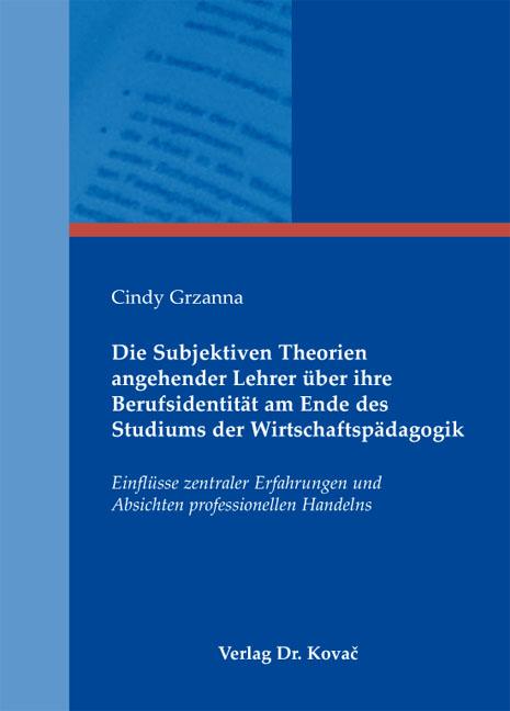 Cover: Die Subjektiven Theorien angehender Lehrer über ihre Berufsidentität am Ende des Studiums der Wirtschaftspädagogik