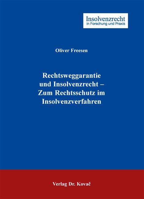 Cover: Rechtsweggarantie und Insolvenzrecht – Zum Rechtsschutz im Insolvenzverfahren