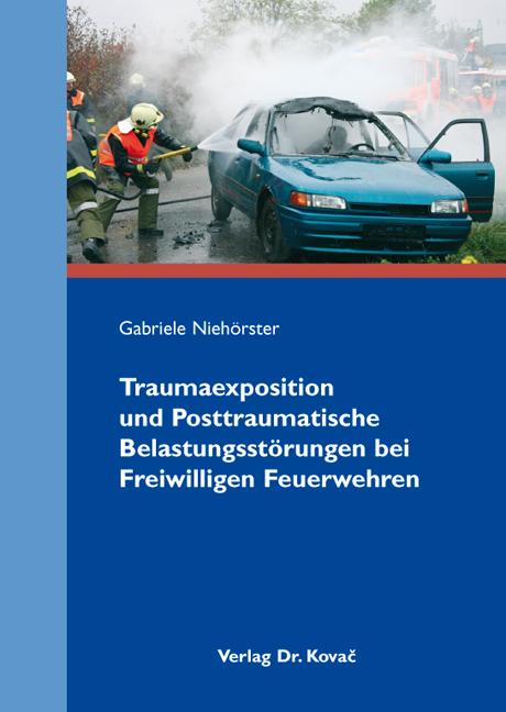 Cover: Traumaexposition und Posttraumatische Belastungsstörungen bei Freiwilligen Feuerwehren