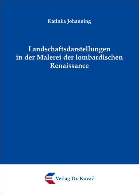 Cover: Landschaftsdarstellungen in der Malerei der lombardischen Renaissance