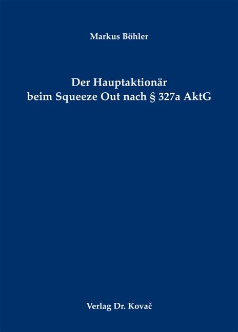 Cover: Der Hauptaktionär beim Squeeze Out nach § 327a AktG
