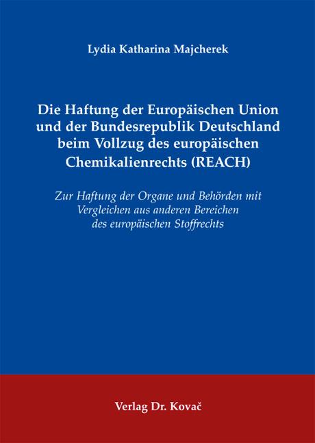Cover: Die Haftung der Europäischen Union und der Bundesrepublik Deutschland beim Vollzug des europäischen Chemikalienrechts (REACH)