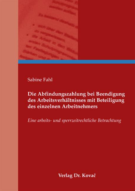 Cover: Die Abfindungszahlung bei Beendigung des Arbeitsverhältnisses mit Beteiligung des einzelnen Arbeitnehmers