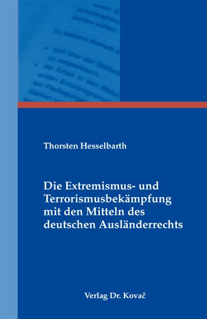 Cover: Die Extremismus- und Terrorismusbekämpfung mit den Mitteln des deutschen Ausländerrechts