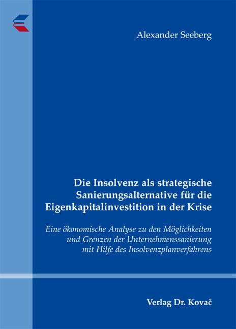 Cover: Die Insolvenz als strategische Sanierungsalternative für die Eigenkapitalinvestition in der Krise