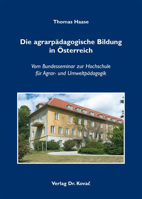 Cover: Die agrarpädagogische Bildung in Österreich