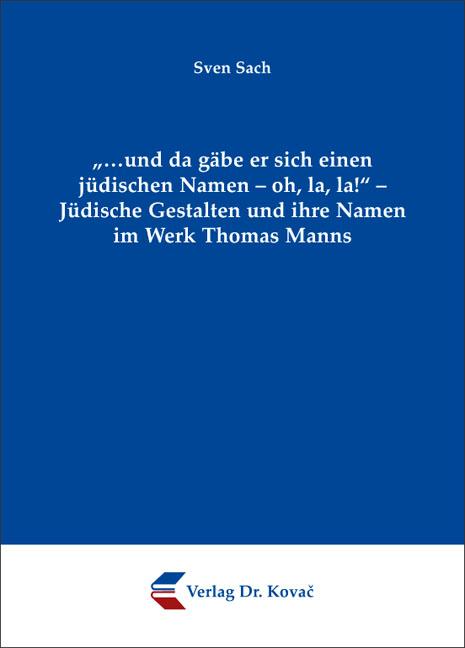 """Cover: """"…und da gäbe er sich einen jüdischenNamen – oh, la, la!"""" – Jüdische Gestalten und ihre Namen imWerk Thomas Manns"""