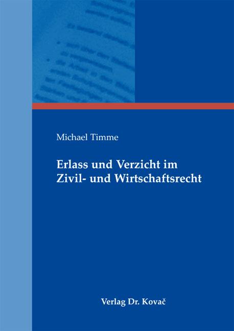 Cover: Erlass und Verzicht im Zivil- und Wirtschaftsrecht