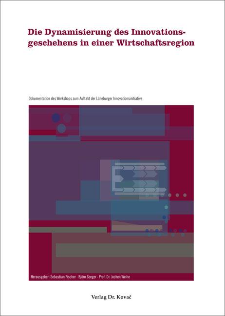 Cover: Die Dynamisierung des Innovationsgeschehens in einer Wirtschaftsregion