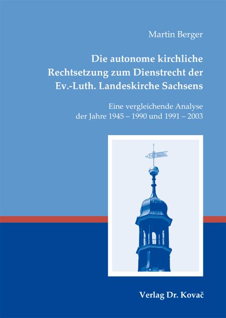 Cover: Die autonome kirchliche Rechtsetzung zum Dienstrecht der Ev.-Luth. Landeskirche Sachsens