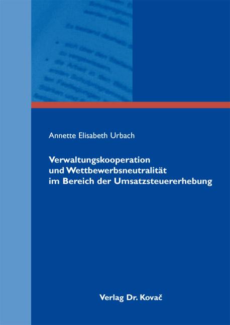 Cover: Verwaltungskooperation und Wettbewerbsneutralität im Bereich der Umsatzsteuererhebung