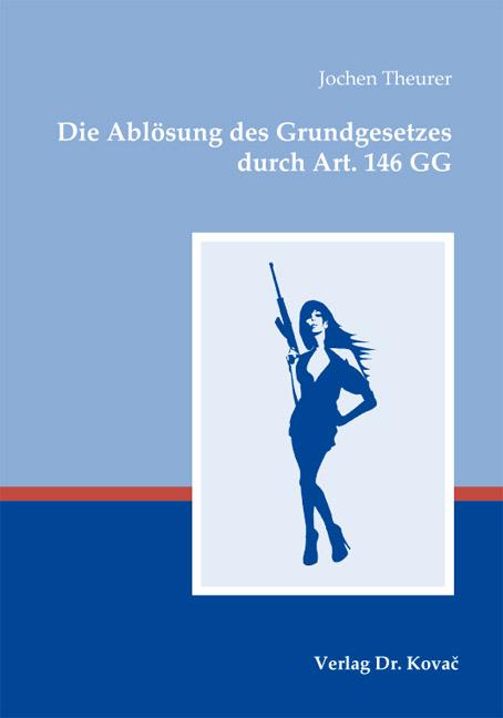 Cover: Die Ablösung des Grundgesetzes durch Art. 146 GG