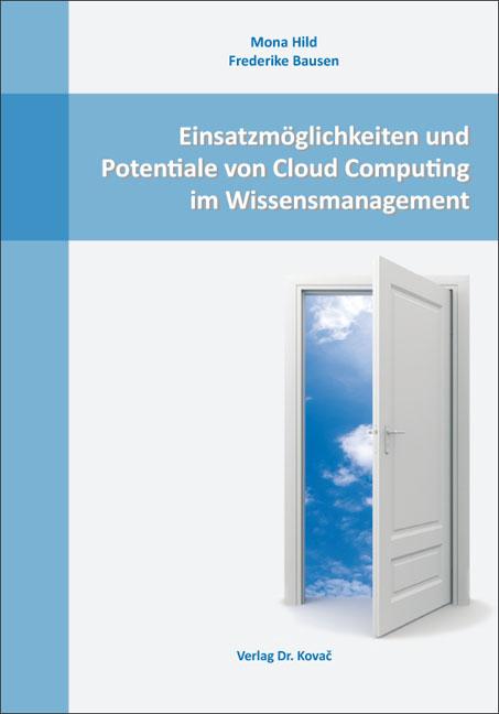 Cover: Einsatzmöglichkeiten und Potentiale von Cloud Computing im Wissensmanagement