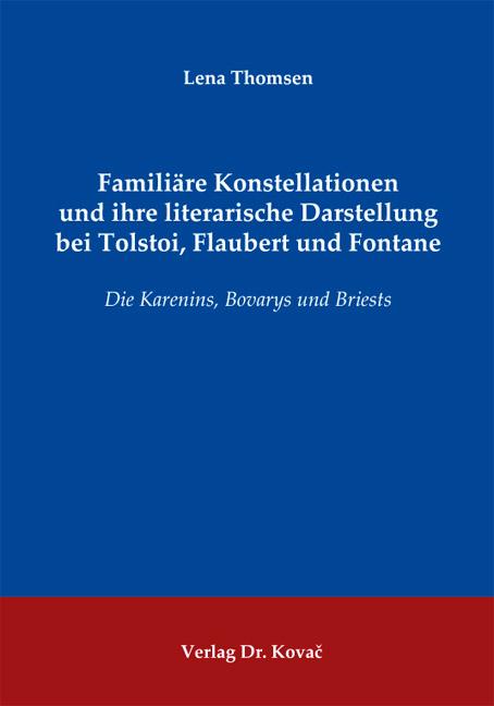 Cover: Familiäre Konstellationen und ihre literarische Darstellung bei Tolstoi, Flaubert und Fontane