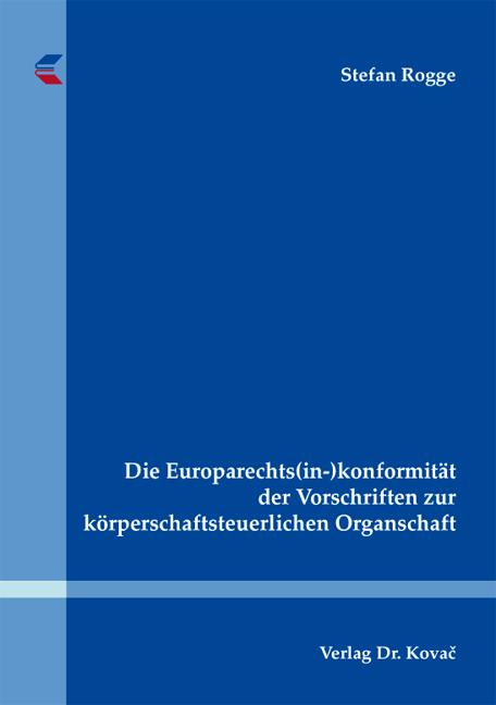 Cover: Die Europarechts(in-)konformität der Vorschriften zur körperschaftsteuerlichen Organschaft