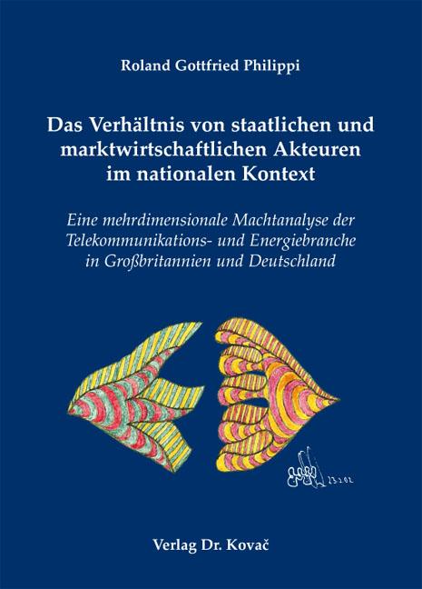 Cover: Das Verhältnis von staatlichen und marktwirtschaftlichen Akteuren im nationalen Kontext