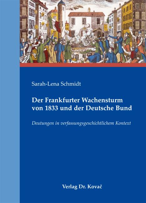 Cover: Der Frankfurter Wachensturm von 1833 und der Deutsche Bund