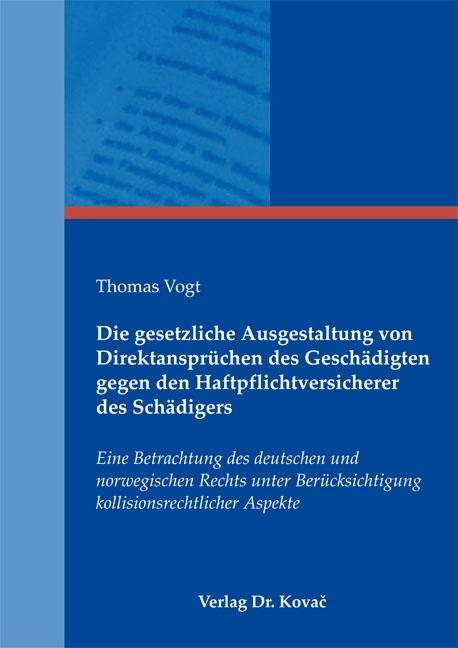 Cover: Die gesetzliche Ausgestaltung von Direktansprüchen des Geschädigten gegen den Haftpflichtversicherer des Schädigers