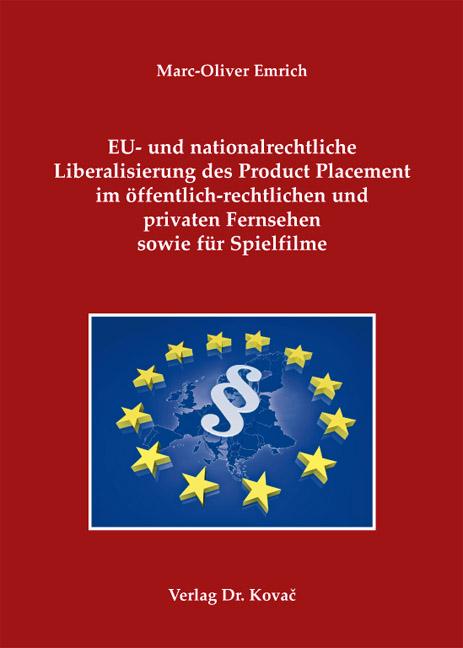 Cover: EU- und nationalrechtliche Liberalisierung des Product Placement im öffentlich-rechtlichen und privaten Fernsehen sowie für Spielfilme