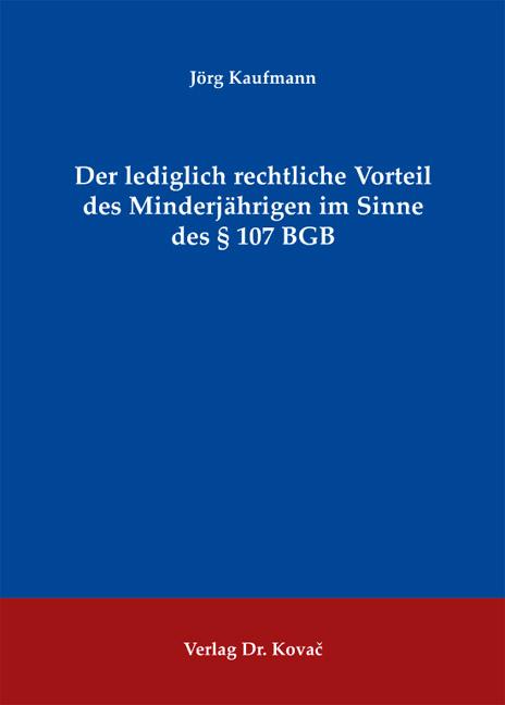 Cover: Der lediglich rechtliche Vorteil des Minderjährigen im Sinne des § 107 BGB