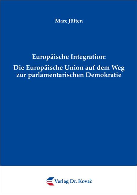 Cover: Europäische Integration: Die Europäische Union auf dem Weg zur parlamentarischen Demokratie